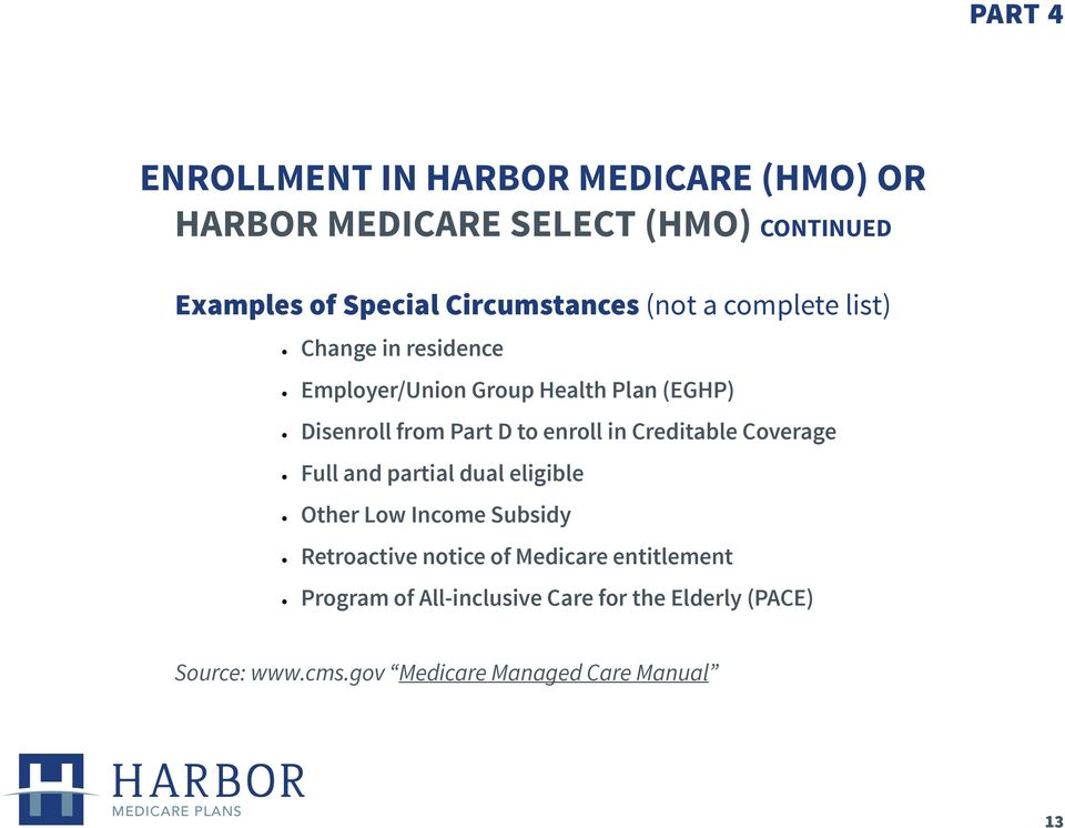 Part D to enroll in Creditable Coverage Full and partial dual eligible Other Low Income Subsidy Retroactive notice