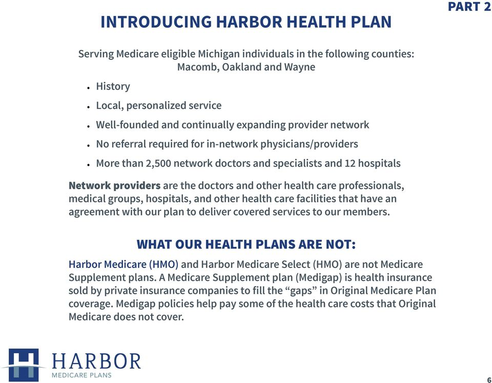 other health care professionals, medical groups, hospitals, and other health care facilities that have an agreement with our plan to deliver covered services to our members.