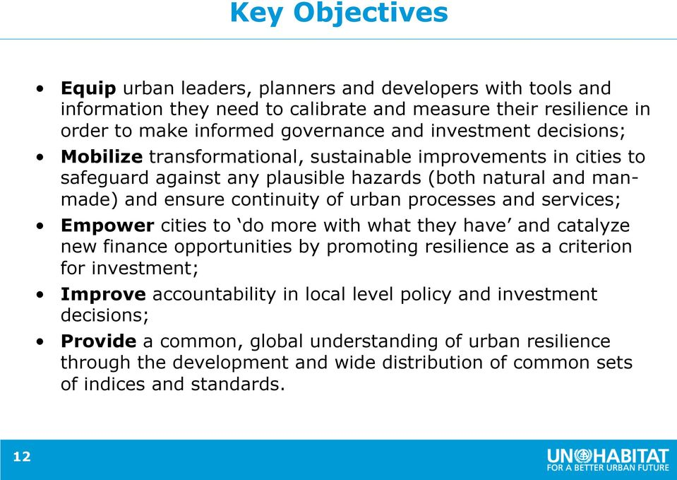 processes and services; Empower cities to do more with what they have and catalyze new finance opportunities by promoting resilience as a criterion for investment; Improve accountability