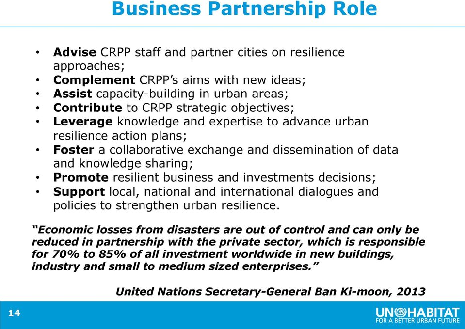 investments decisions; Support local, national and international dialogues and policies to strengthen urban resilience.