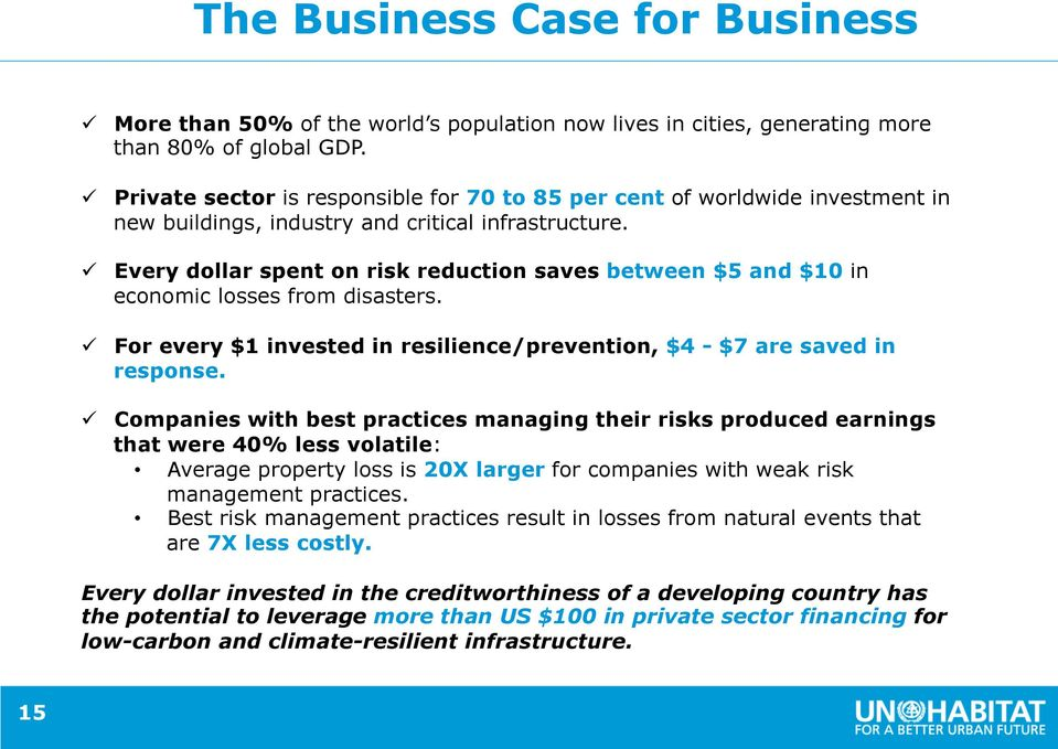 ü Every dollar spent on risk reduction saves between $5 and $10 in economic losses from disasters. ü For every $1 invested in resilience/prevention, $4 - $7 are saved in response.