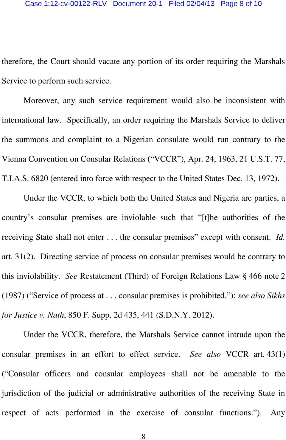 Specifically, an order requiring the Marshals Service to deliver the summons and complaint to a Nigerian consulate would run contrary to the Vienna Convention on Consular Relations ( VCCR, Apr.