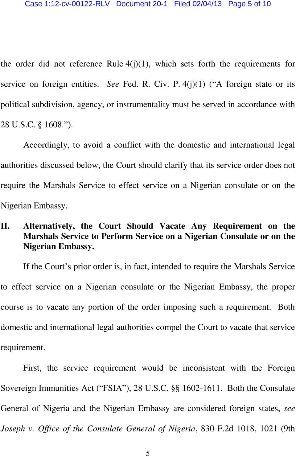 . Accordingly, to avoid a conflict with the domestic and international legal authorities discussed below, the Court should clarify that its service order does not require the Marshals Service to
