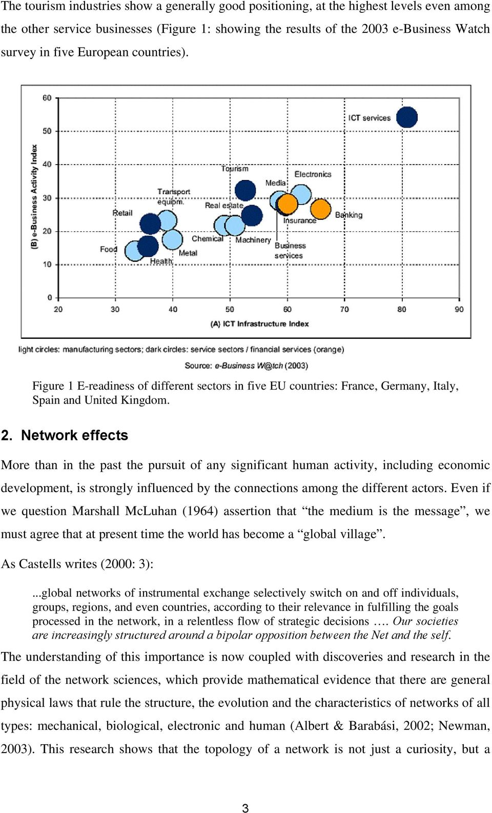 Network effects More than in the past the pursuit of any significant human activity, including economic development, is strongly influenced by the connections among the different actors.