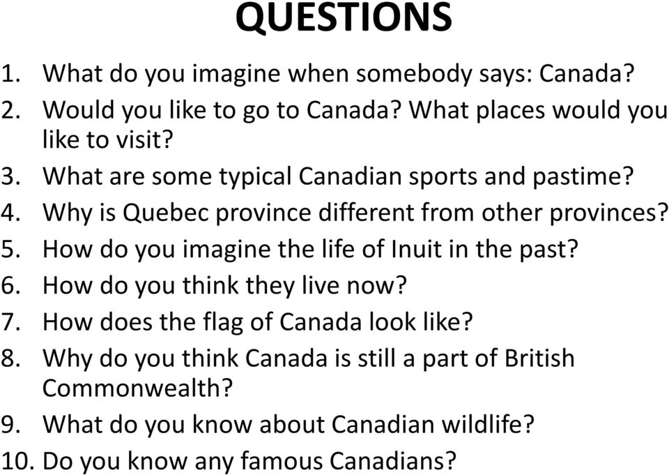 How do you imagine the life of Inuit in the past? 6. How do you think they live now? 7. How does the flag of Canada look like? 8.