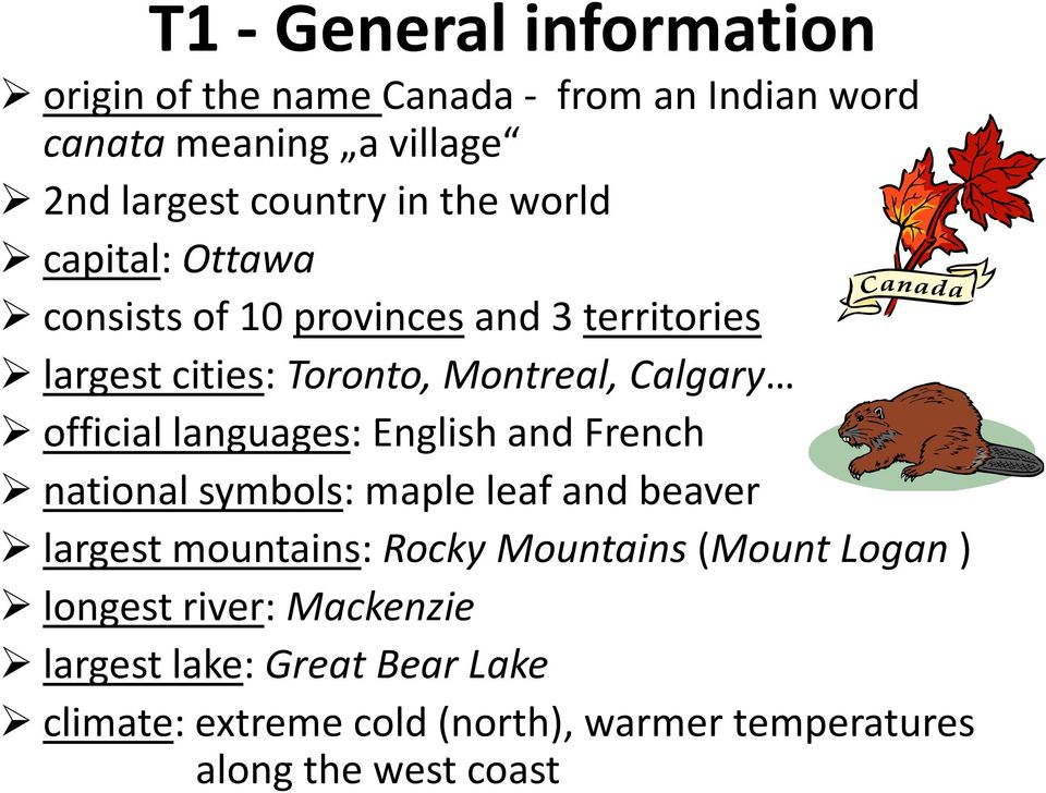 languages: English and French national symbols: maple leaf and beaver largest mountains: Rocky Mountains(Mount Logan )