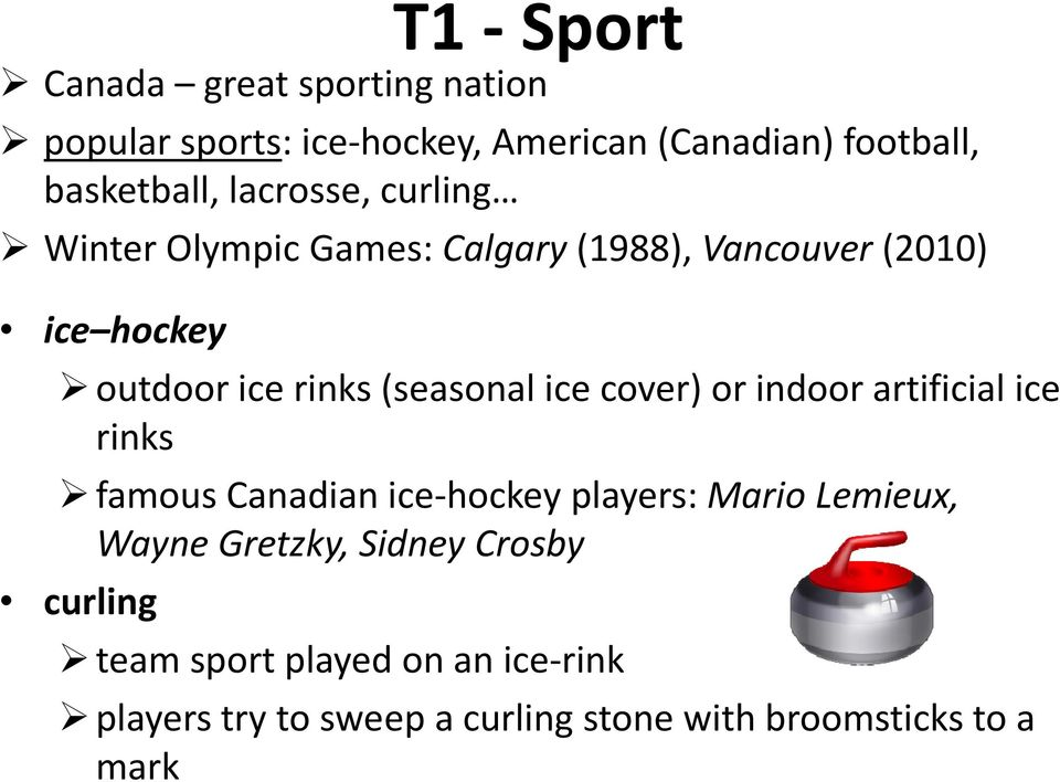 ice cover) or indoor artificial ice rinks famous Canadian ice-hockey players: Mario Lemieux, Wayne Gretzky,