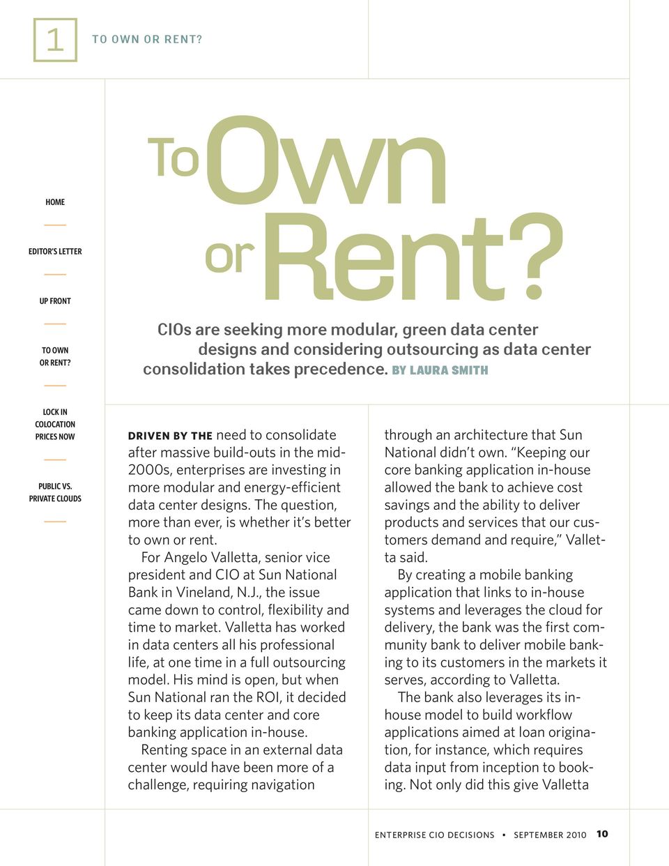 The question, more than ever, is whether it s better to own or rent. For Angelo Valletta, senior vice president and CIO at Sun National Bank in Vineland, N.J.