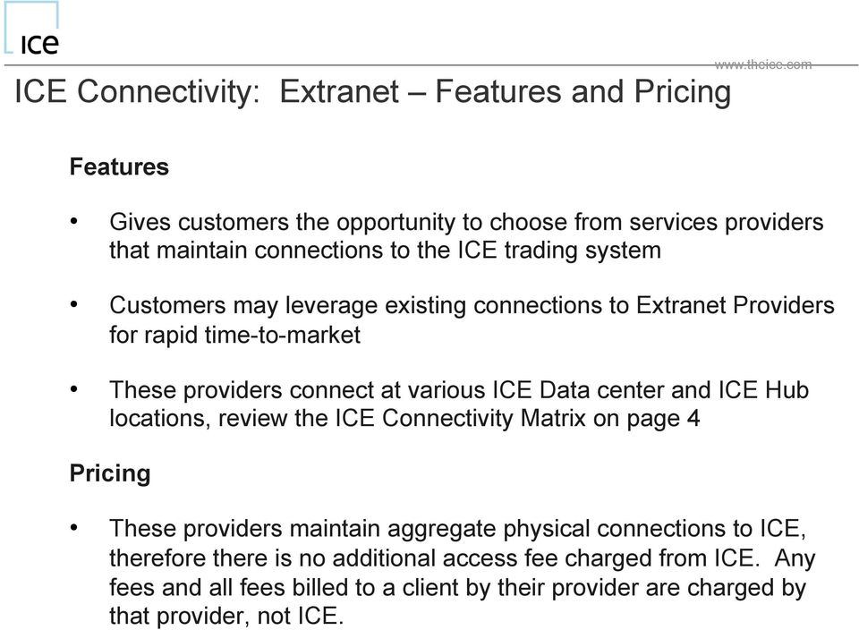 ICE trading system Custmers may leverage existing cnnectins t Extranet Prviders fr rapid time-t-market These prviders cnnect at varius ICE Data