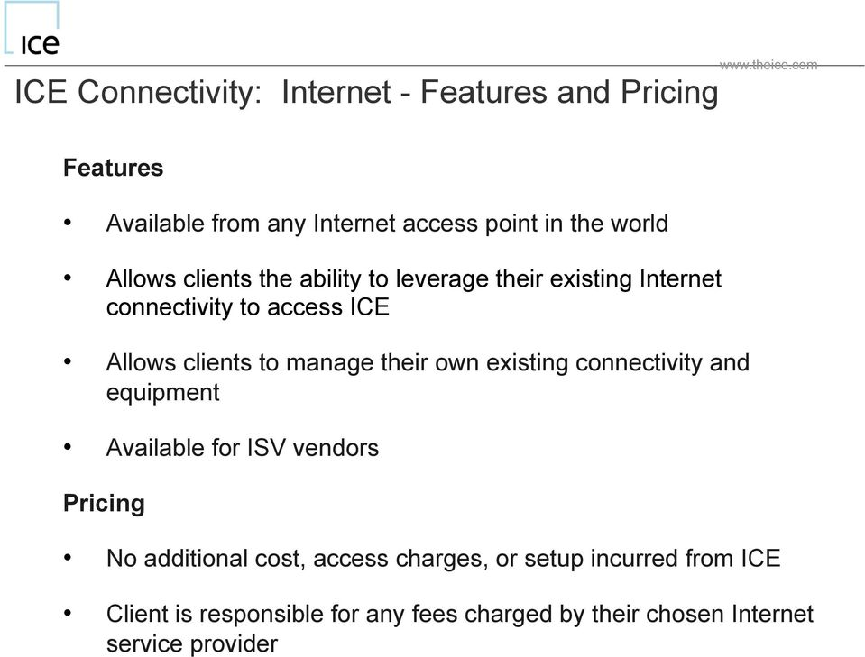 Allws clients the ability t leverage their existing Internet cnnectivity t access ICE Allws clients t manage