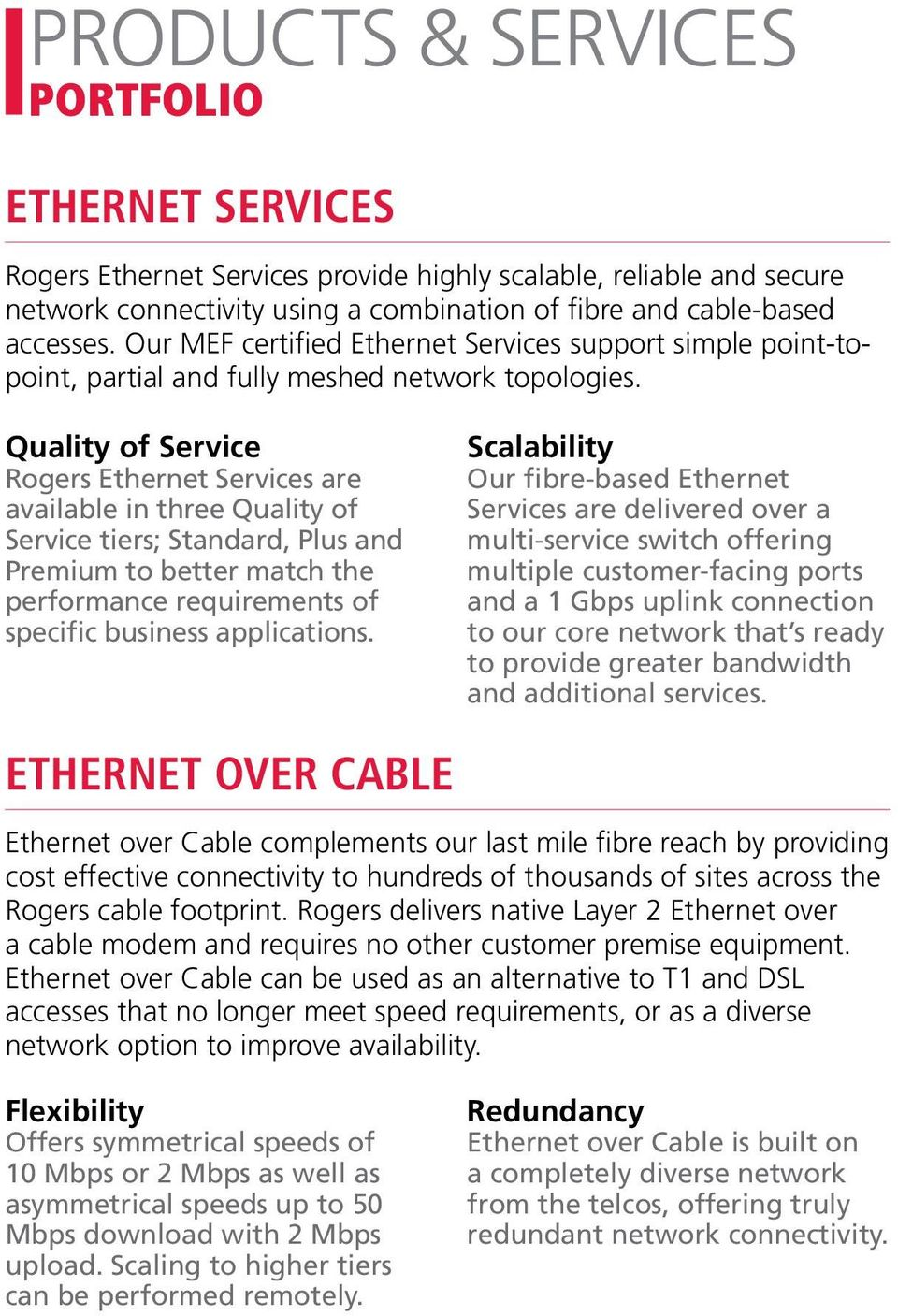 Quality of Service Rogers Ethernet Services are available in three Quality of Service tiers; Standard, Plus and Premium to better match the performance requirements of specific business applications.