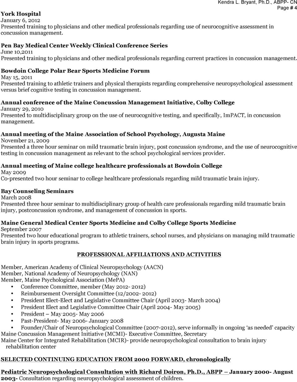 Bowdoin College Polar Bear Sports Medicine Forum May 15, 2011 Presented training to athletic trainers and physical therapists regarding comprehensive neuropsychological assessment versus brief