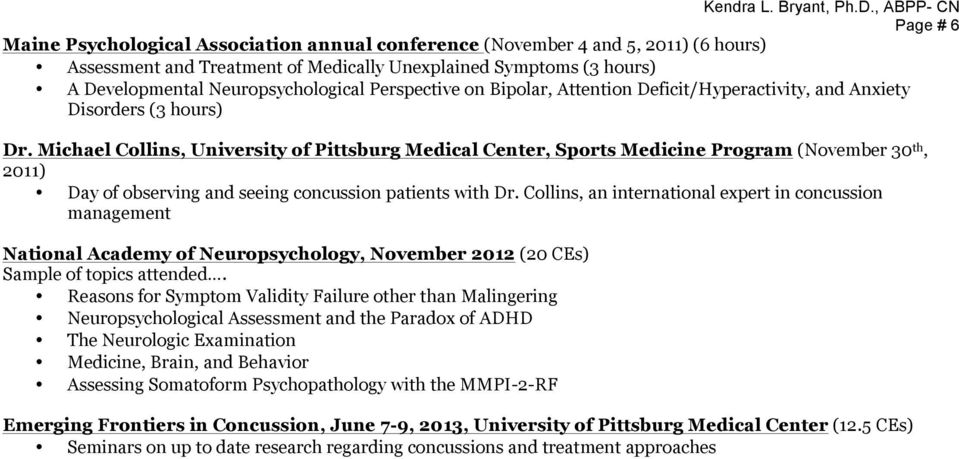 Michael Collins, University of Pittsburg Medical Center, Sports Medicine Program (November 30 th, 2011) Day of observing and seeing concussion patients with Dr.
