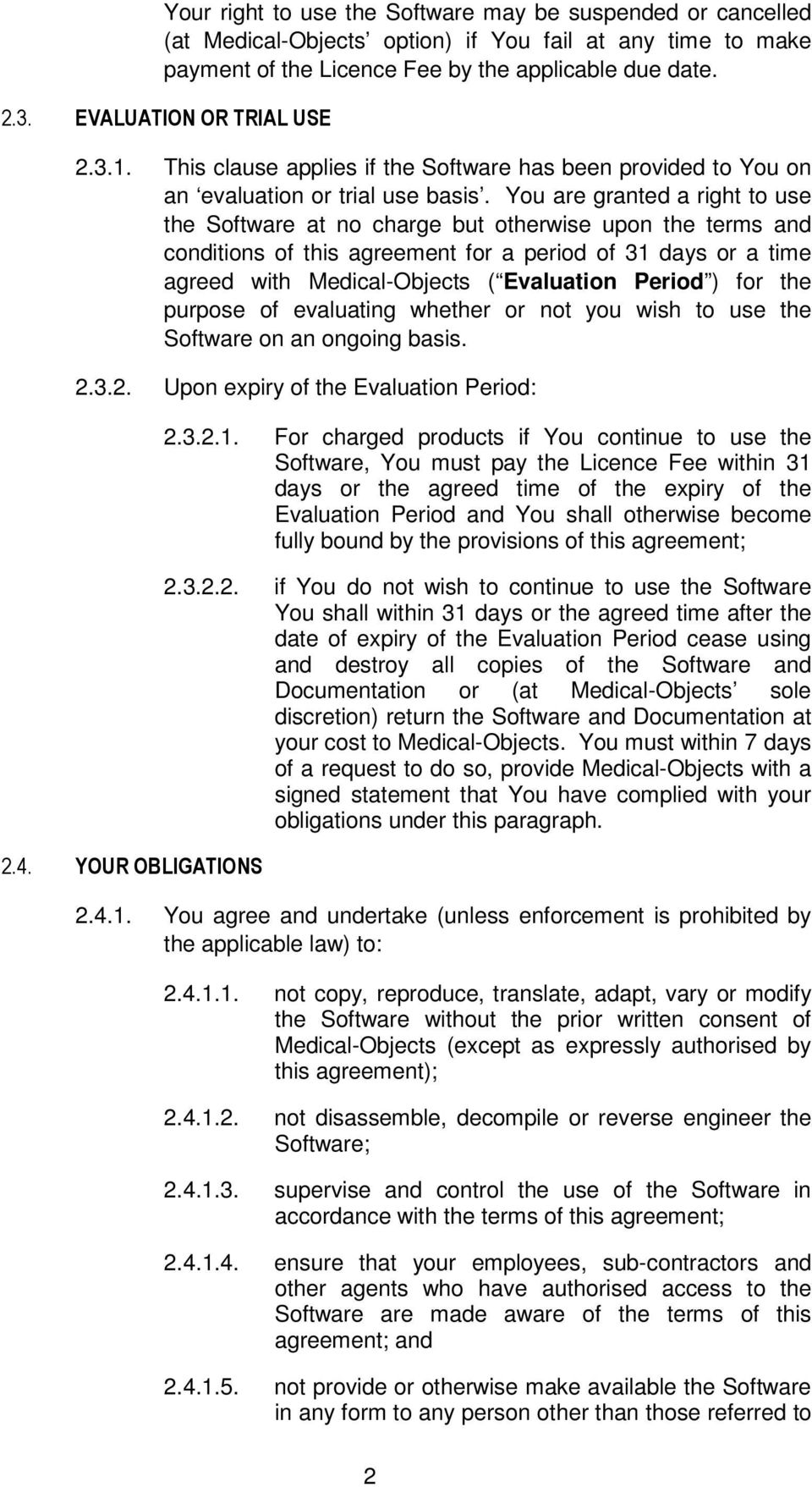 You are granted a right to use the Software at no charge but otherwise upon the terms and conditions of this agreement for a period of 31 days or a time agreed with Medical-Objects ( Evaluation