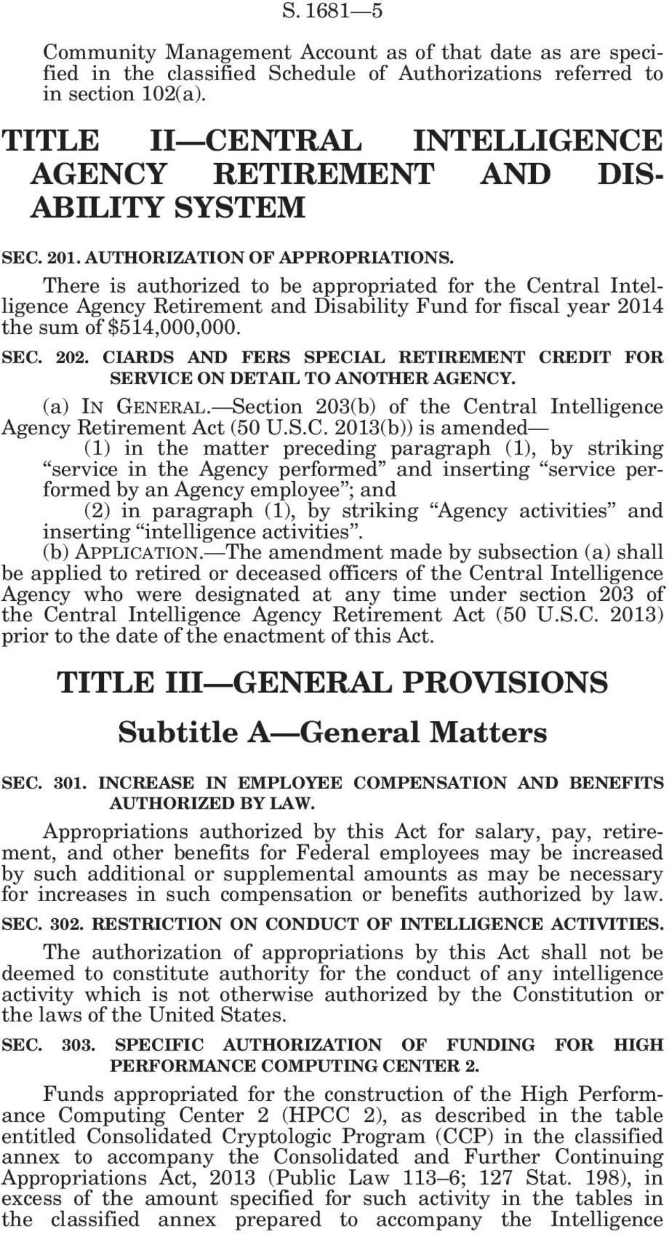 There is authorized to be appropriated for the Central Intelligence Agency Retirement and Disability Fund for fiscal year 2014 the sum of $514,000,000. SEC. 202.