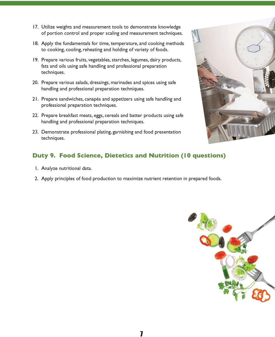 Prepare various fruits, vegetables, starches, legumes, dairy products, fats and oils using safe handling and professional preparation techniques. 20.