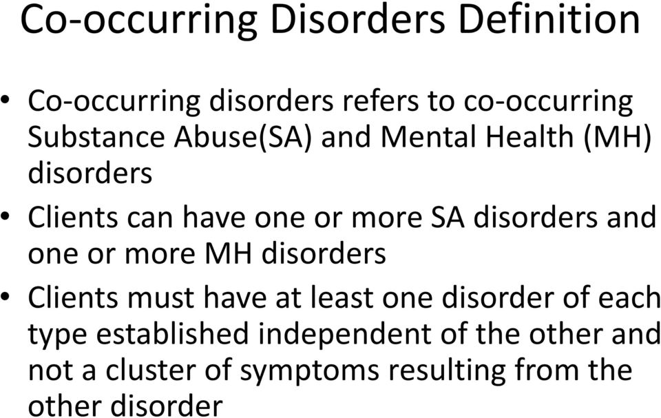one or more MH disorders Clients must have at least one disorder of each type established