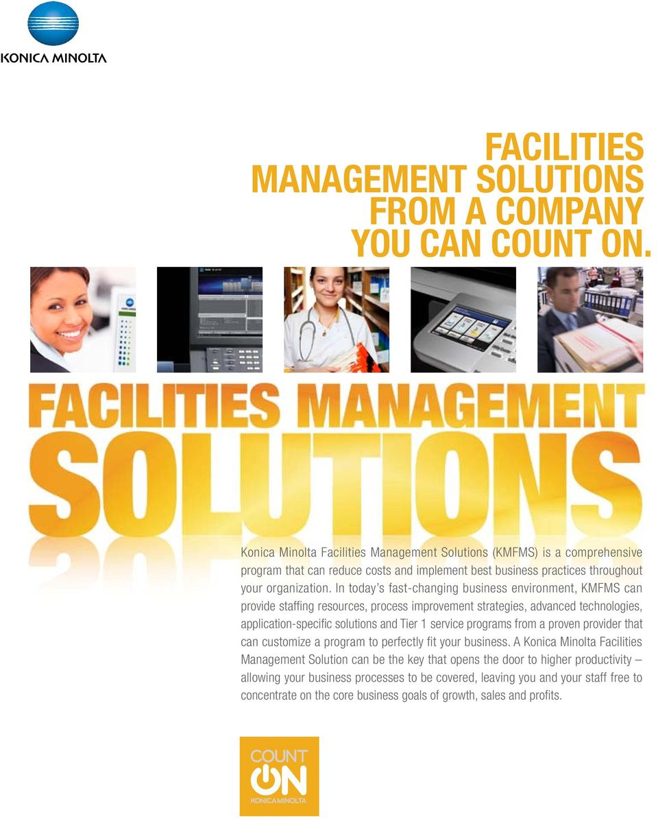 In today s fast-changing business environment, KMFMS can provide staffing resources, process improvement strategies, advanced technologies, application-specific solutions and Tier 1 service
