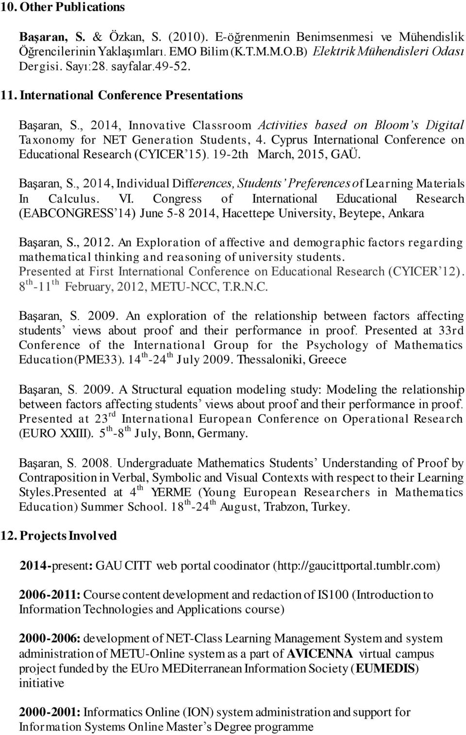 Cyprus International Conference on Educational Research (CYICER 15). 19-2th March, 2015, GAÜ. Başaran, S., 2014, Individual Differences, Students Preferences of Learning Materials In Calculus. VI.
