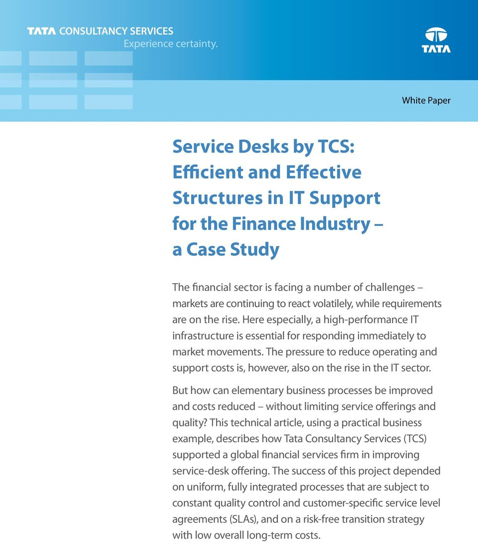 The pressure to reduce operating and support costs is, however, also on the rise in the IT sector.