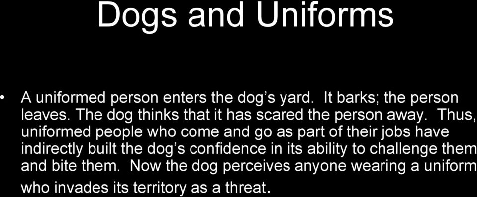 Thus, uniformed people who come and go as part of their jobs have indirectly built the dog s