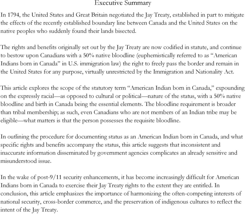 The rights and benefits originally set out by the Jay Treaty are now codified in statute, and continue to bestow upon Canadians with a 50% native bloodline (euphemistically referred to as American