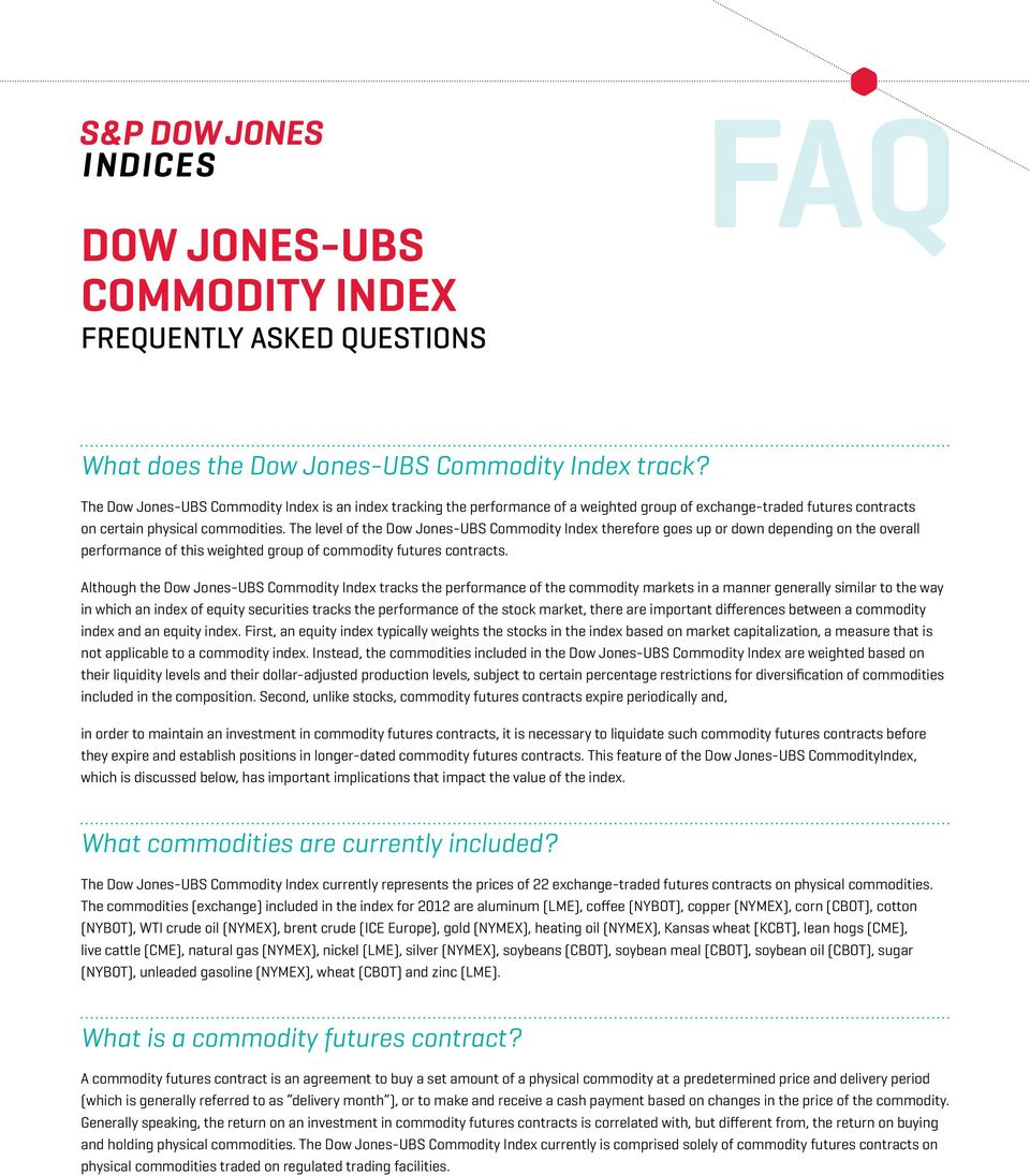 The level of the Dow Jones-UBS Commodity Index therefore goes up or down depending on the overall performance of this weighted group of commodity futures contracts.