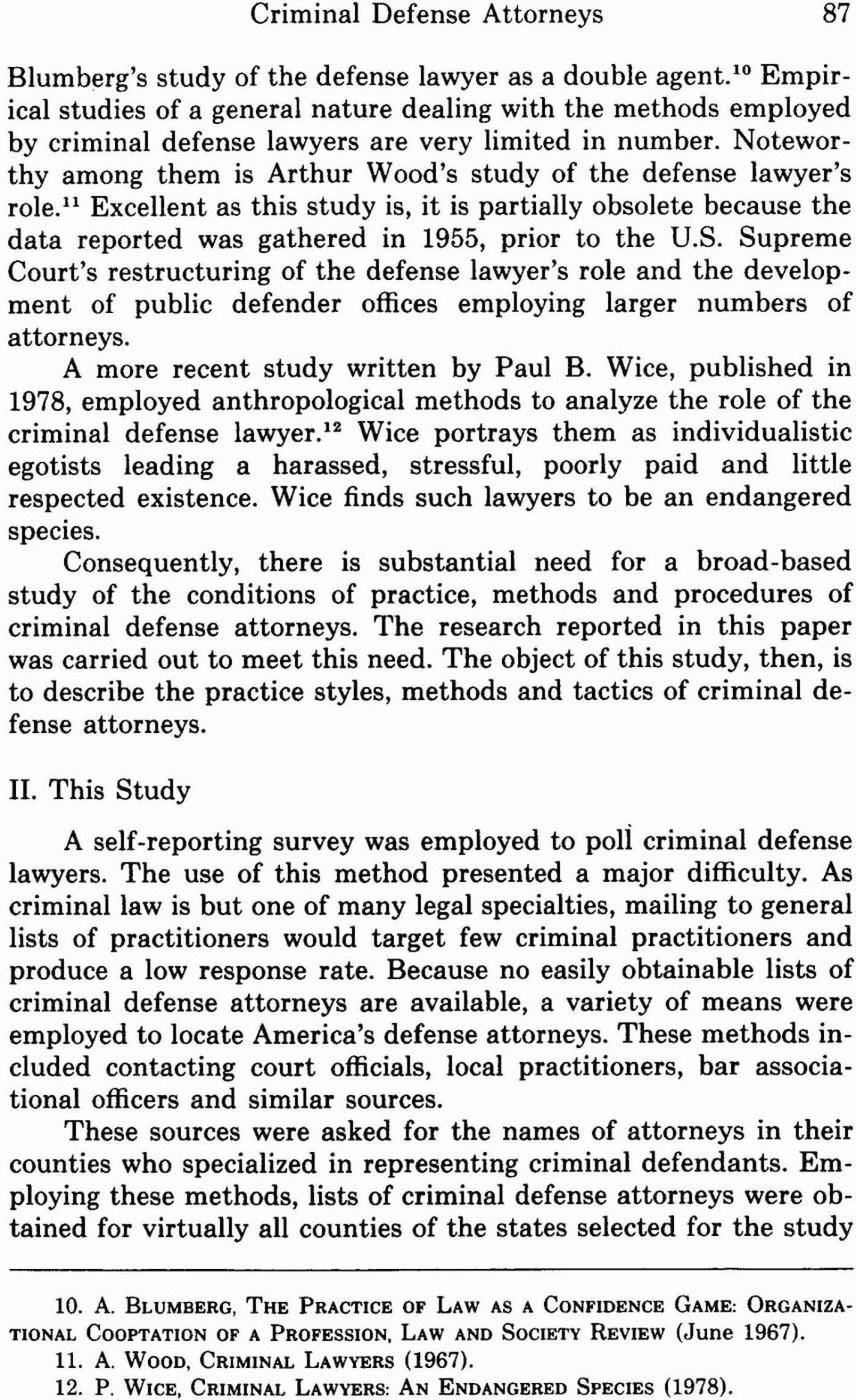 "Noteworthy among them is Arthur Wood's study of the defense lawyer's role."" Excellent as this study is, it is partially obsolete because the data reported was gathered in 1955, prior to the U.S."