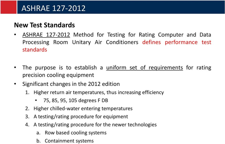 2012 edition 1. Higher return air temperatures, thus increasing efficiency 75, 85, 95, 105 degrees F DB 2.