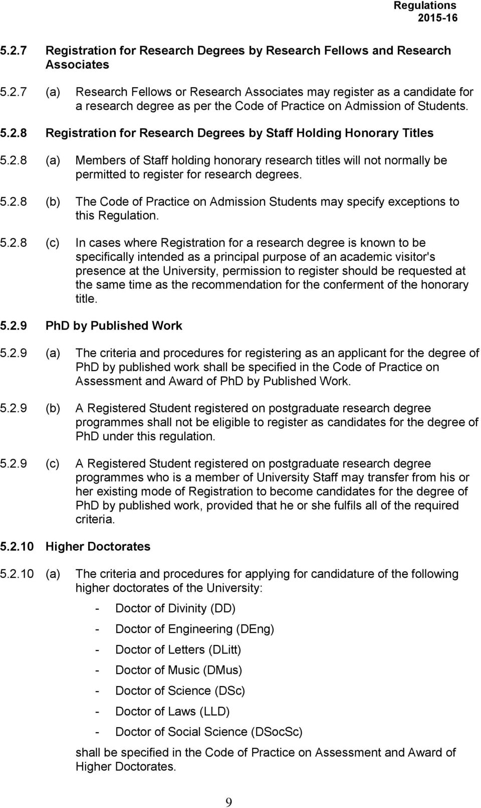 5.2.8 (c) In cases where Registration for a research degree is known to be specifically intended as a principal purpose of an academic visitor's presence at the University, permission to register