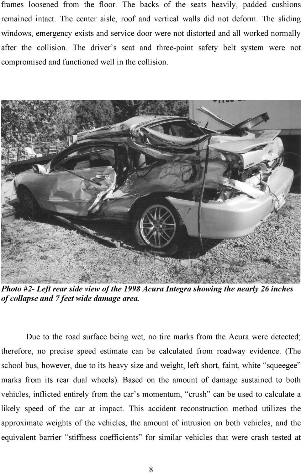 The driver s seat and three-point safety belt system were not compromised and functioned well in the collision.