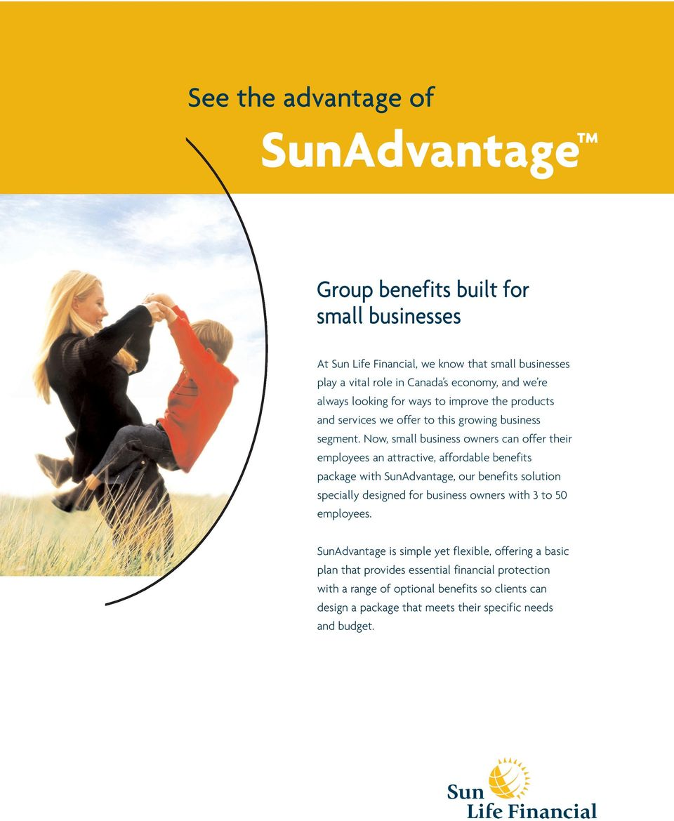 Now, small business owners can offer their employees an attractive, affordable benefits package with SunAdvantage, our benefits solution specially designed for business