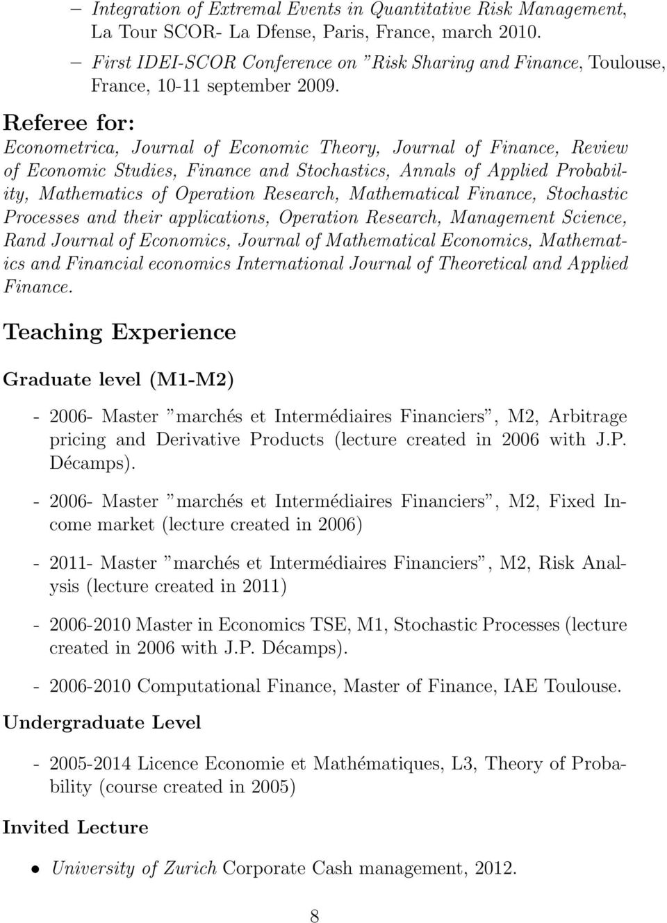 Referee for: Econometrica, Journal of Economic Theory, Journal of Finance, Review of Economic Studies, Finance and Stochastics, Annals of Applied Probability, Mathematics of Operation Research,