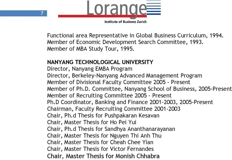 D Coordinator, Banking and Finance 2001-2003, 2005-Present Chairman, Faculty Recruiting Committee 2001-2003 Chair, Ph.d Thesis for Pushpakaran Kesavan Chair, Master Thesis for Ho Pei Yui Chair, Ph.