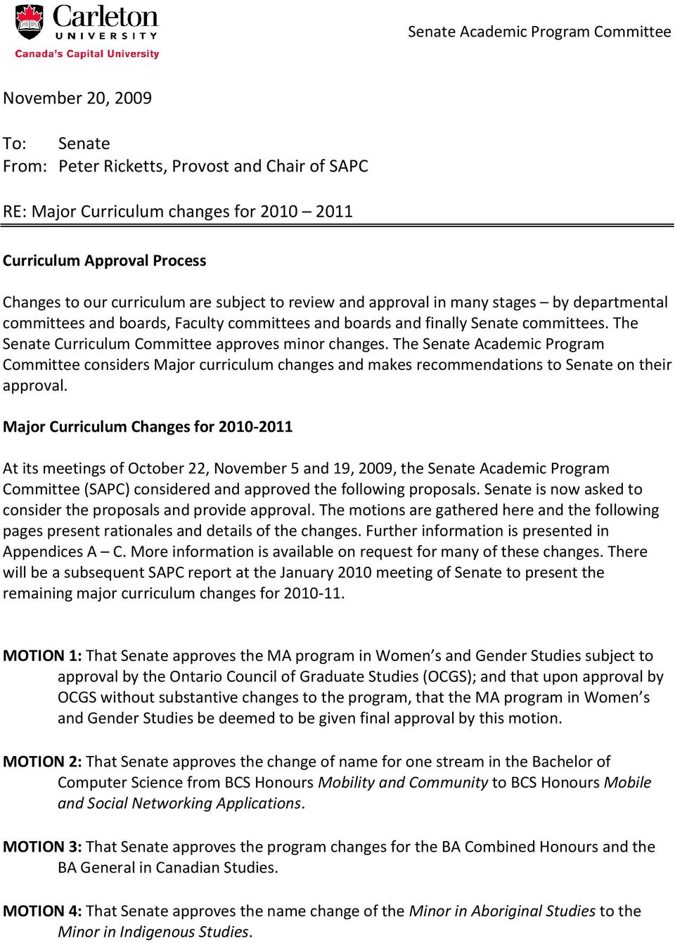 The Senate Curriculum Committee approves minor changes. The Senate Academic Program Committee considers Major curriculum changes and makes recommendations to Senate on their approval.