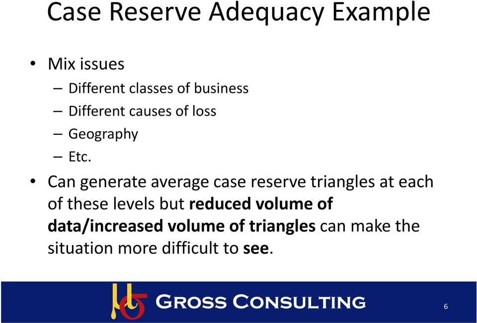 Can generate average case reserve triangles at each of these levels