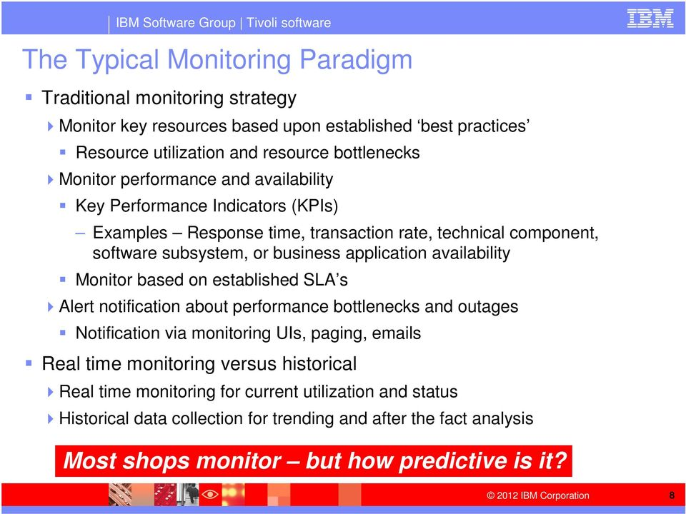 availability Monitor based on established SLA s Alert notification about performance bottlenecks and outages Notification via monitoring UIs, paging, emails Real time monitoring