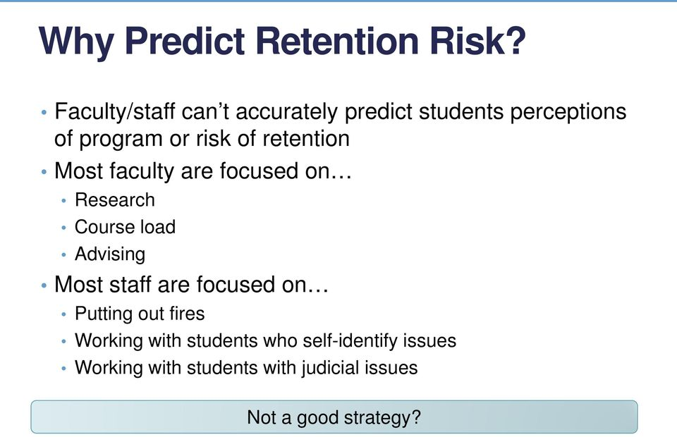 retention Most faculty are focused on Research Course load Advising Most staff are