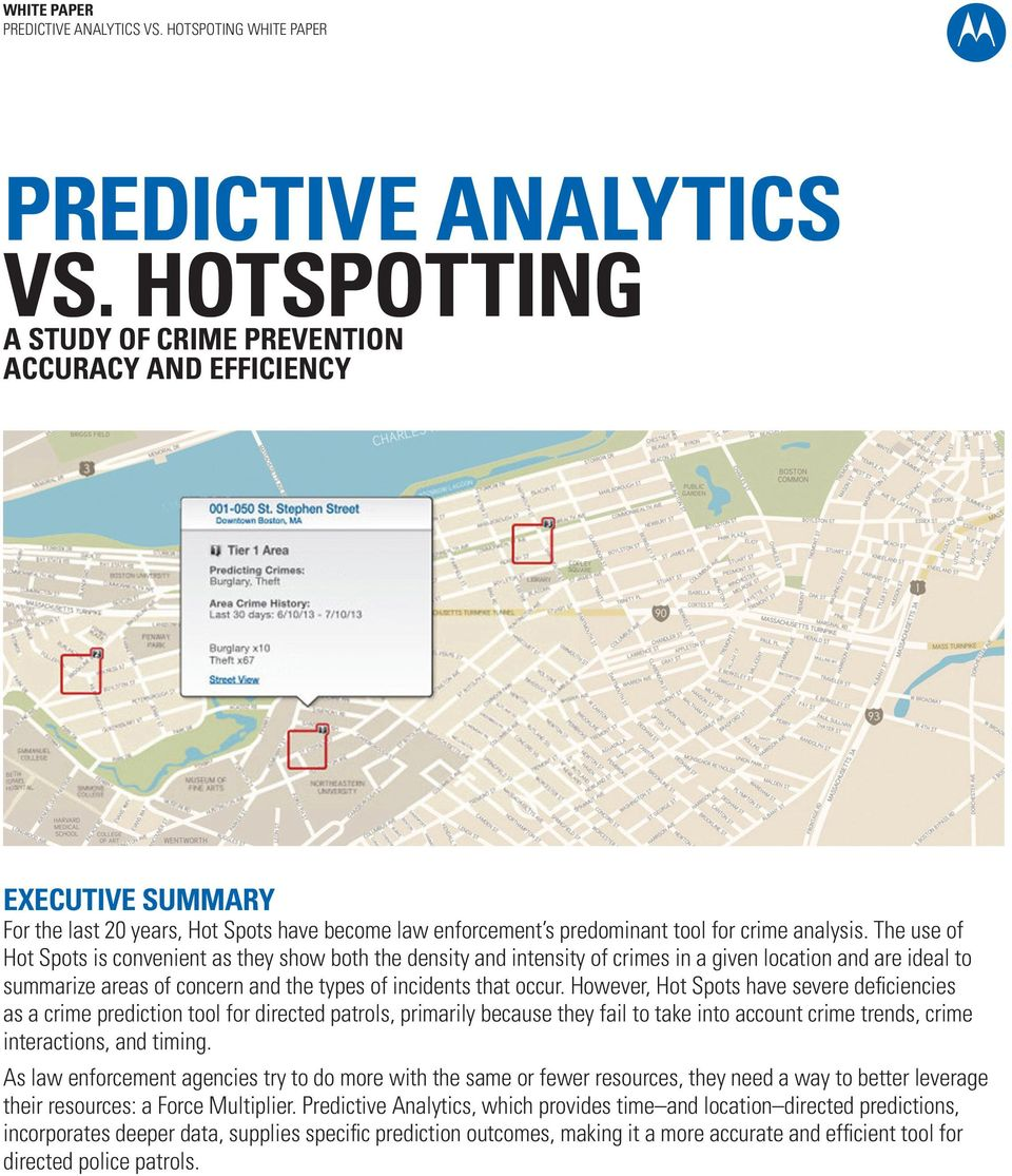 The use of Hot Spots is convenient as they show both the density and intensity of crimes in a given location and are ideal to summarize areas of concern and the types of incidents that occur.