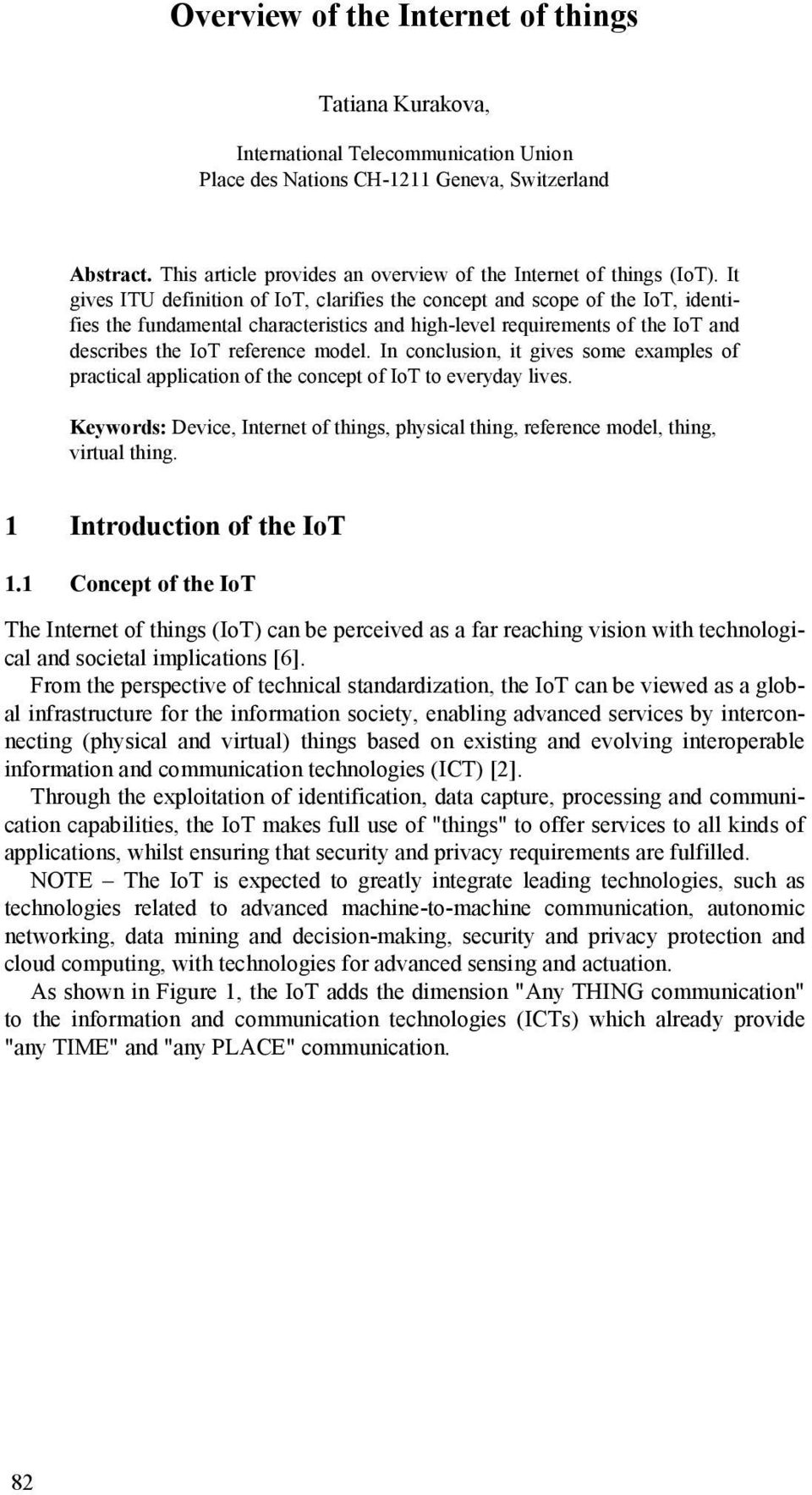 It gives ITU definition of IoT, clarifies the concept and scope of the IoT, identifies the fundamental characteristics and high-level requirements of the IoT and describes the IoT reference model.