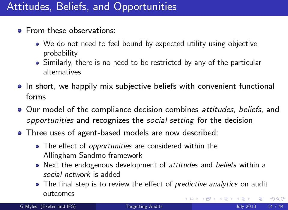 the social setting for the decision Three uses of agent-based models are now described: The effect of opportunities are considered within the Allingham-Sandmo framework Next the endogenous