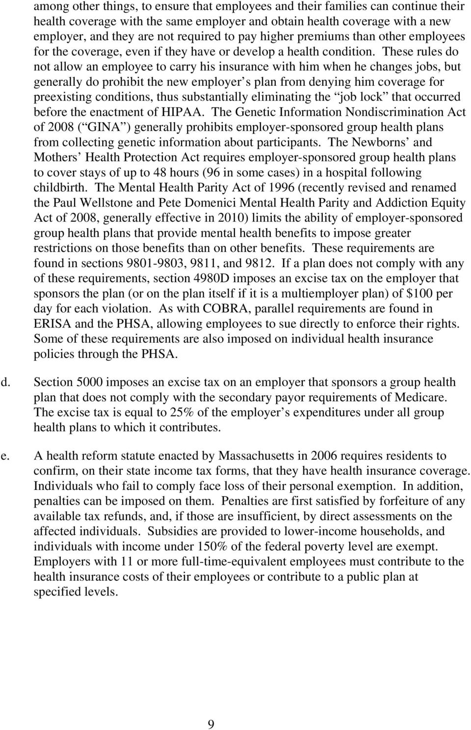 These rules do not allow an employee to carry his insurance with him when he changes jobs, but generally do prohibit the new employer s plan from denying him coverage for preexisting conditions, thus