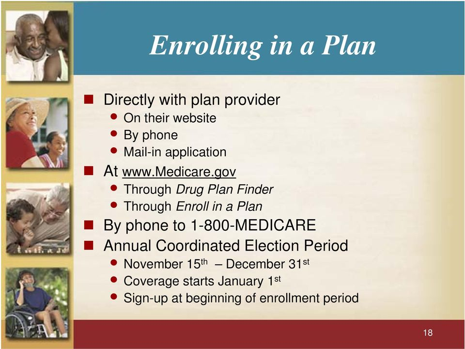 gov Through Drug Plan Finder Through Enroll in a Plan By phone to 1-800-MEDICARE