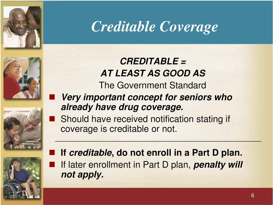 Should have received notification stating if coverage is creditable or not.