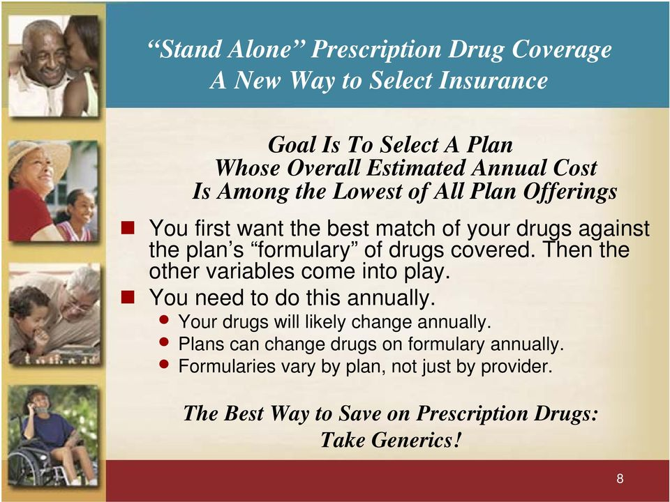 Then the other variables come into play. You need to do this annually. Your drugs will likely change annually.