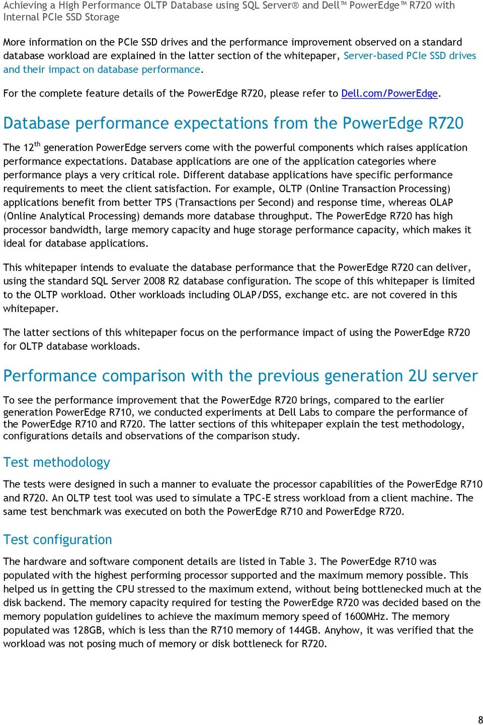 Database performance expectations from the PowerEdge R720 The 12 th generation PowerEdge servers come with the powerful components which raises application performance expectations.