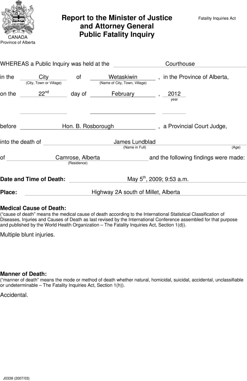Rosborough, a Provincial Court Judge, into the death of James Lundblad (Name in Full) (Age) of Camrose, Alberta and the following findings were made: (Residence) Date and Time of Death: Place: May 5