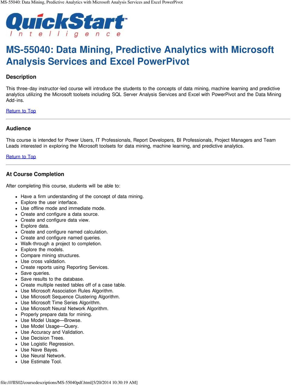 Audience This course is intended for Power Users, IT Professionals, Report Developers, BI Professionals, Project Managers and Team Leads interested in exploring the Microsoft toolsets for data