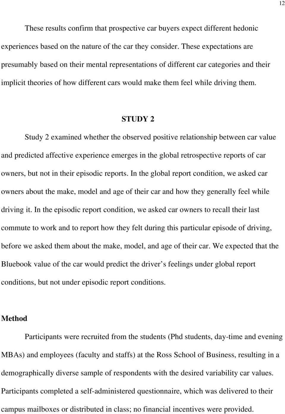 STUDY 2 Study 2 examined whether the observed positive relationship between car value and predicted affective experience emerges in the global retrospective reports of car owners, but not in their