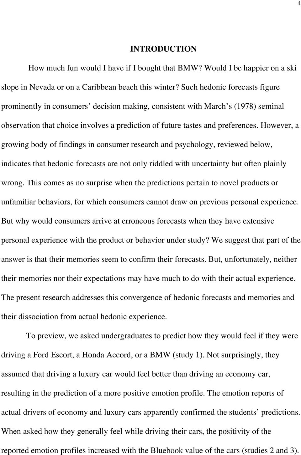 However, a growing body of findings in consumer research and psychology, reviewed below, indicates that hedonic forecasts are not only riddled with uncertainty but often plainly wrong.